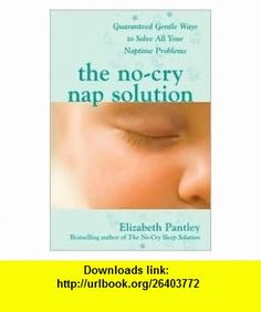 The No-Cry Nap Solution 1st (first) edition Text Only Elizabeth Pantley ,   ,  , ASIN: B004TJHBVE , tutorials , pdf , ebook , torrent , downloads , rapidshare , filesonic , hotfile , megaupload , fileserve