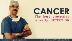 Dr. Pradeep Jain - The best protection is early detection !! #cancer   #cancerawareness   #cancertreatment   #cancerresearch   #cancersucks   #fortis   #pradeepjain