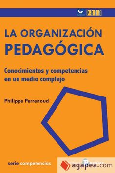 La organización pedagógica : conocimientos y competencias en un medio complejo / Philippe Perrenoud ; [traductor, Miguel Sautié]