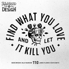 "Tattoo Ideas & Inspiration - Quotes & Sayings | ""Find what you love and let it kill you"""