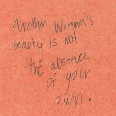 Another woman's beauty is not the absence of your own//