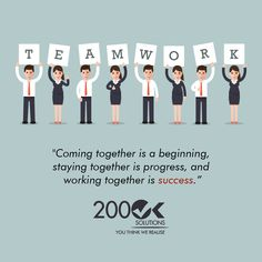 Coming together is a beginning, staying together is progress, and working together is success @200OKSolutions
