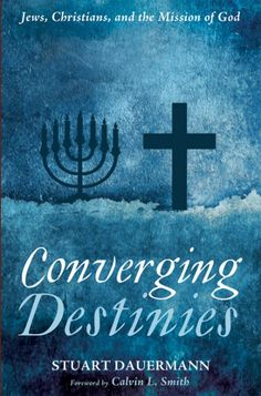Converging Destinies (Jews, Christians, and the Mission of God; BY Stuart Dauermann; FOREWORD BY Calvin L. Smith; Imprint: Cascade Books). While all have reason to celebrate the greening of Christian-Jewish relations since the Shoah and the promulgation of Nostra Aetate (4), few will deny that much work remains to be done by Christians and Jews seeking the best way forward that they might best serve God's purposes in the world, the mission of God. This book addresses that need by first...