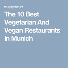 The 10 Best Vegetarian And Vegan Restaurants In Munich