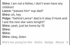 shiro is dad for lance, hunk, pidge and keith. Allura is big sister and Coran is weird but funny uncle Form Voltron, Voltron Ships, Voltron Klance, Shiro Voltron, Matt Voltron, Hunk Voltron, Voltron Paladins, Voltron Comics, Voltron Memes