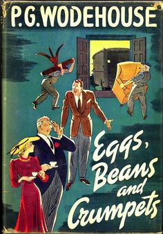 Eggs, Beans and Crumpets. P. G. Wodehouse. Doubleday, Doran, New York, 1940. First edition. Original dust jacket. Short stories.