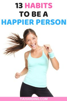 13 habits to be a happier person. #habits #happiness