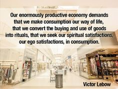 Victor Lebow, marketing consultant and economic theorist , 1955
