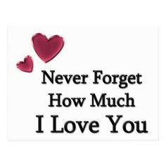 """Best love Quotes About love Sayings Never Forget How Much I Love You The Beautiful love quotes of the day love thoughts """"Never forget how much I Love You. Cute Love Quotes, Love Quotes For Him Romantic, Beautiful Love Quotes, Love Yourself Quotes, I Love You Quotes For Him, Cute Romantic Images, Inspirational Quotes For Husband, Anniversary Quotes, I Love You Baby"""
