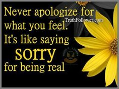 Sorry for being real