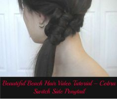 Beautiful Beach Hair Video Tutorial – Cobra Switch Side Ponytail –ponytail on side-leaving small section of hair underneath - use a basic macramé stitch and secure with elastic-tuck remainder in