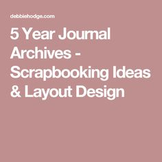 5 Year Journal Archives - Scrapbooking Ideas & Layout Design