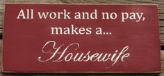 Housewife... best job ever though! And getting paid in hugs and kisses is definitely acceptable! ;)