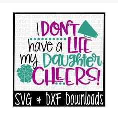 Cheer Mom SVG * I Don't Have A Life My Daughter Cheers Cut File - DXF & SVG Files - Silhouette Cameo, Cricut by CorbinsSVGCuts on Etsy