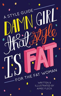 upcoming book for fat ladies of style! click thru to see how to order! Damn Girl, That Style is FAT by Aimee Bender