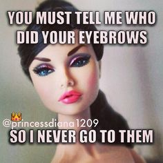 You must tell me who did your eyebrows so I never go to them beauty humor meme Barbie Funny, Bad Barbie, Barbie Humor, Bitch Quotes, Sarcastic Quotes, Princessdiana1209, Funny Cute, Hilarious, Karma