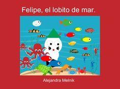 """StoryJumper book - """"Felipe, el lobito de mar."""". Un Cuento sobre el cuidado de la naturaleza. Animales."""