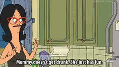 """Mommy is allowed to have fun.   31 Things """"Bob's Burgers"""" Can Teach You About Life, Family, And Butts"""