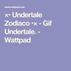 ו Undertale Zodiaco •× - Gif Undertale. - Wattpad