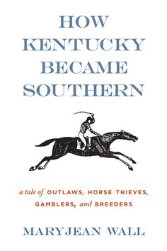 How Kentucky Became Southern, by former turf writer Maryjean Wall. University Press of Kentucky...