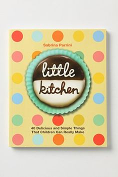 Little Kitchen: 40 Delicious and Simple Things That Children Can Really Make, a book by Sabrina Parrini Kids Cookbook, Mini Burgers, Best Cookbooks, Bacon Breakfast, Little Chef, After School Snacks, Little Kitchen, Cooking With Kids, Sweet Desserts