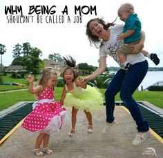 Being a mom is tough. It's full of hard work and over time. But this is why being a mom shouldn't be called a job.