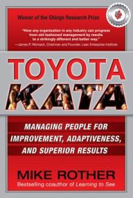 Toyota Kata: Managing People for Improvement, Adaptiveness and Superior Results / Edition 1 by Mike Rother Download