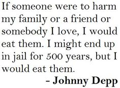 I agree completely. This is why I love Johnny Depp.