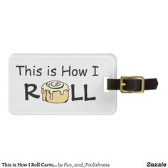 Luggage Bag Tag - Personalized - This is How I Roll - Cute unique & modern cartoon cinnamon roll / sweet honey buns design makes a cute & funny gift for someone who likes baking, food, or dessert humor or who just loves the sweet buns - baker, pastry chef, or foodie.   #sweetbuns #cinnamonrollgifts #thisishowiroll
