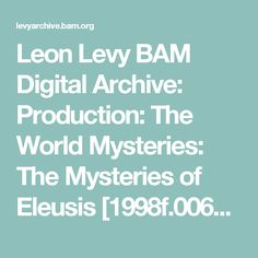 Leon Levy BAM Digital Archive: Production: The World Mysteries: The Mysteries of Eleusis [1998f.00652]