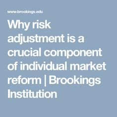 Why risk adjustment is a crucial component of individual market reform | Brookings Institution