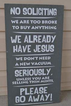 no soliciting sign funny no soliciting signs funny soliciting signs by no soliciting signs funny soliciting signs by Love Signs, Diy Signs, Funny Signs, Funny No Soliciting Sign, Thin Mints, Painting Quotes, Outdoor Signs, Funny Love, Sign I
