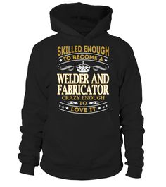 Welder And Fabricator - Skilled Enough  Welder shirt, Welder mug, Welder gifts, Welder quotes funny #Welder #hoodie #ideas #image #photo #shirt #tshirt #sweatshirt #tee #gift #perfectgift #birthday #Christmas