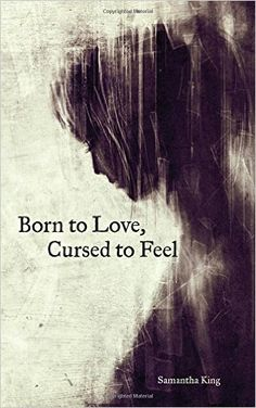 Amazon.com: Born to Love, Cursed to Feel (9781449480950): Samantha King: Books