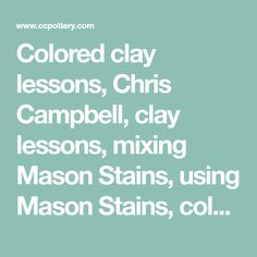 Colored clay lessons, Chris Campbell, clay lessons, mixing Mason Stains, using Mason Stains, colored porcelain