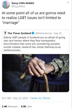 """At some point all of us are gonna need to realize LGBT issues isn't limited to """"marriage"""" T The Times Scotland & ©thetimesscot ~ Sep 21 Elderly LGBT people in Scotland are so afraid of going into care homes where they face homophobic disc Equal Rights, The More You Know, Faith In Humanity, Social Issues, Social Justice, Equality, Just In Case, Funny, Fangirl"""