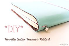 Tutorial | DIY Reversible Leather Traveler's Notebook | Fabulous Adventures of Listgirl | Bloglovin'