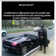 A millionaire in Maryland uses his wealth and dresses up as Batman to visit and bring smiles to sick children in hospitals. Faith In Humanity Restored, Random Acts of Kindness, Good Deeds, For Goodness Sake Weird Facts, Fun Facts, Maryland Us, Human Kindness, Photo Restoration, Dump A Day, Faith In Humanity Restored, Sick Kids, Good People