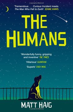 The Humans by Matt Haig. One of the best books I have ever read....so funny but also profoundly moving.