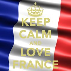 Keep calm and love France ;)
