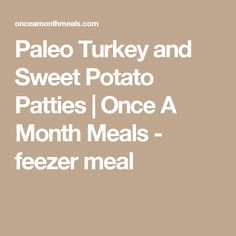 Paleo Turkey and Sweet Potato Patties | Once A Month Meals - feezer meal