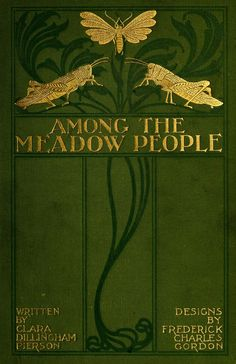 Clara Dillingham Pierson, Among the Meadow People. Designs by Frederick Charles Gordon. New York: E. P. Dutton and Company, 1899. Cover unsigned, by Gordon?