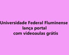 Pedagogia Brasil: Universidade Federal Fluminense lança portal com videoaulas grátis