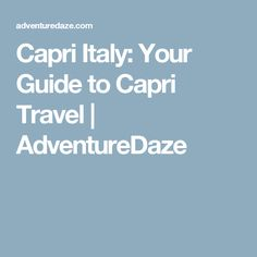 Capri Italy: Your Guide to Capri Travel | AdventureDaze