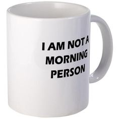 Im not a morning person Mug on CafePress.com