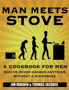 Man Meets Stove: A cookbook for men who've never cooked anything without a microwave. by Jim Madden http://www.amazon.com/dp/0985570806/ref=cm_sw_r_pi_dp_mgpmwb13K55QD