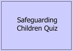 Safeguarding children quiz to use during a practitioner workshop.It is an Ofsted requirement that all employees receive Safeguarding children training