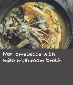 Nori omelette with miso mushroom broth | This recipe is a great way to start your day. I find if I have eggs for breakfast, I am not hungry or distracted by food until lunchtime.