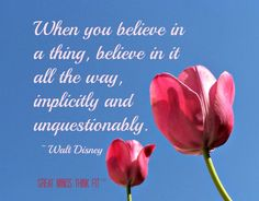 #believe #quote  When you believe in a thing, believe in it all the way, implicitly and unquestionably. ~ Walt Disney