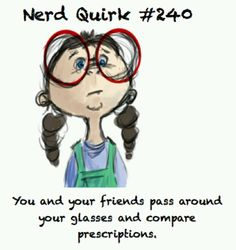 Nerd quirks- i admit i have done this